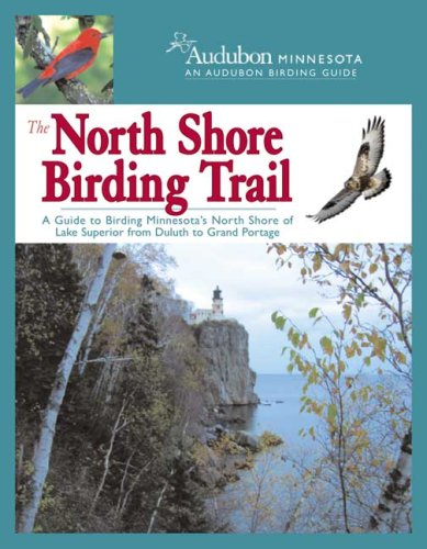 The North Shore Birding Trail: A Guide: Audubon Minnesota