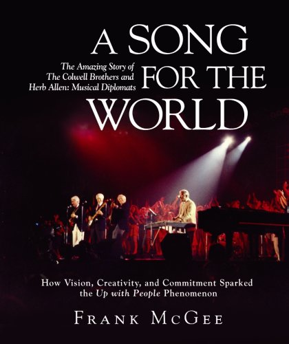 A Song for the World: The Amazing Story of the Colwell Brothers and Herb Allen: Musical Diplomats: ...