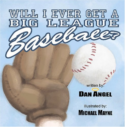 Will I Ever Get a Big League Baseball (0978800265) by Angel, Dan