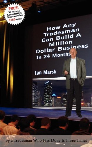 How Any Tradesman Can Build A Million Dollar Business In 24 Months: Ian Marsh