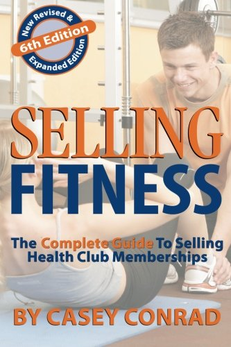 9780978802417: Selling Fitness: The Complete Guide to Selling Health Club Memberships