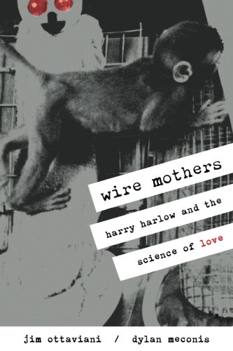 Wire Mothers & Inanimate Arms: Harry Harlow: Jim Ottaviani