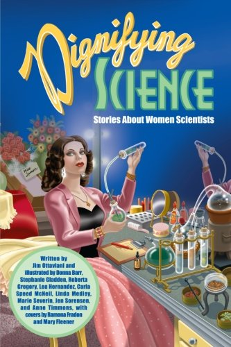 Dignifying Science: Stories About Women Scientists: Ottaviani, Jim