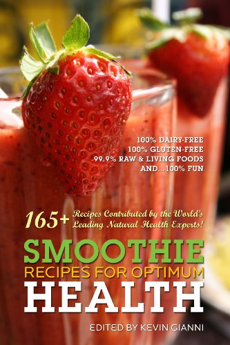 Smoothie Recipes for Optimum Health: Kevin Gianni