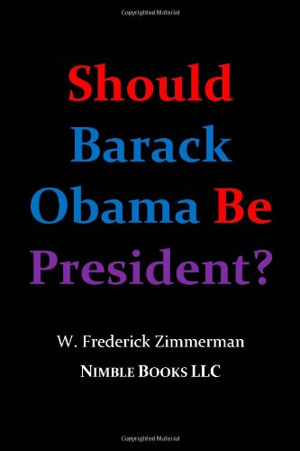 9780978813802: Should Barack Obama Be President? DREAMS FROM MY FATHER, AUDACITY OF HOPE, ... Obama in '08?