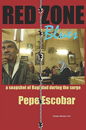 Red Zone Blues: a snapshot of Baghdad during the surge: Pepe Escobar