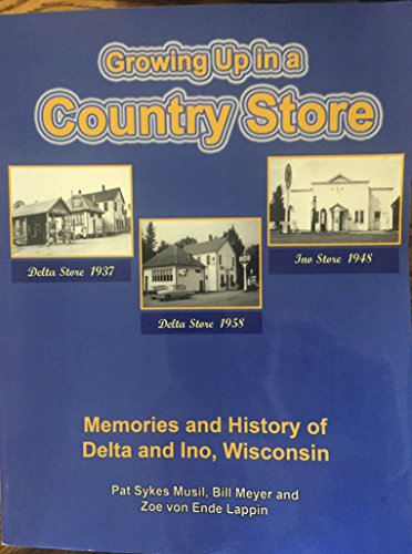 9780978814151: Growing Up In A Country Store: Memories and History of Delta and Ino, Wisconsin