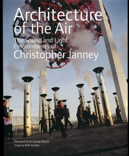 Architecture of the Air The sound and Light Environments of Christopher Janney