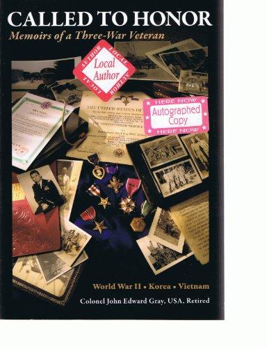 Called to Honor: Memoirs of a Three-War Veteran: John Edward Gray