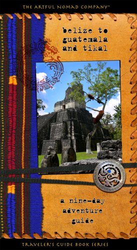 Belize to Guatemala and Tikal: a nine-day adventure guide: Steve Stratman