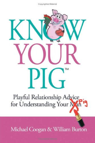 Know Your Pig - Playful Relationship Advice for Understanding Your Man (Pig)