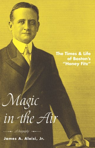 9780978825904: Magic in the Air: The Times & Life of Boston's Honey Fitz