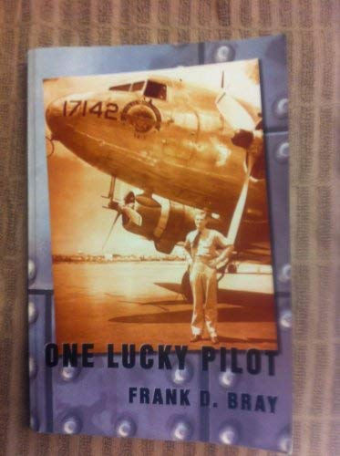 One Lucky Pilot: My Life in Aviation: Frank D Bray