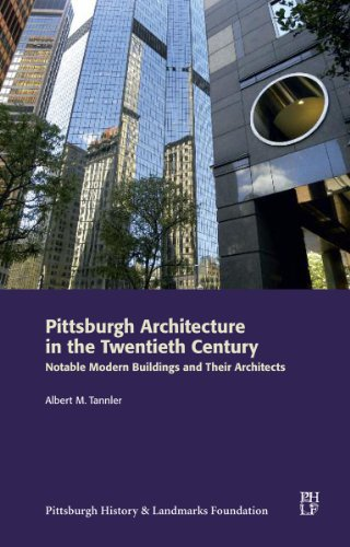 Pittsburgh Architecture in the Twentieth Century: Notable Modern Buildings and Their Architects: ...