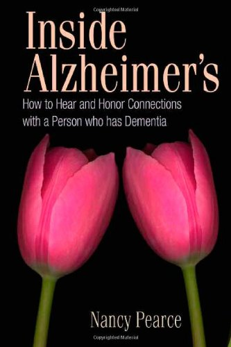 9780978829902: Inside Alzheimer's: How to Hear and Honor Connections with a Person who has Dementia