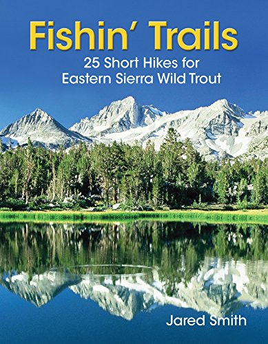 9780978834319: Fishin' Trails - 25 Short Hikes for Eastern Sierra Wild Trout