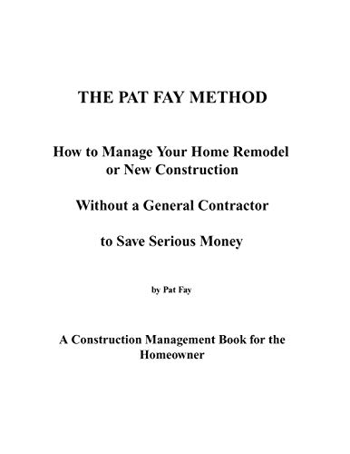 9780978836405: The Pat Fay Method.: How to Manage Your Home Remodel or New Construction Without a General Contractor to Save Serious Money (Volume 1)