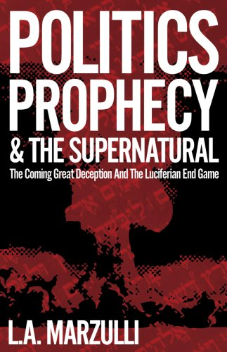9780978845322: Politics Prophecy & the Supernatural: The Coming Great Deception and the Luciferian End Game