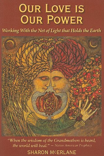 9780978846817: Our Love Is Our Power: Working With the Net of Light that Holds the Earth