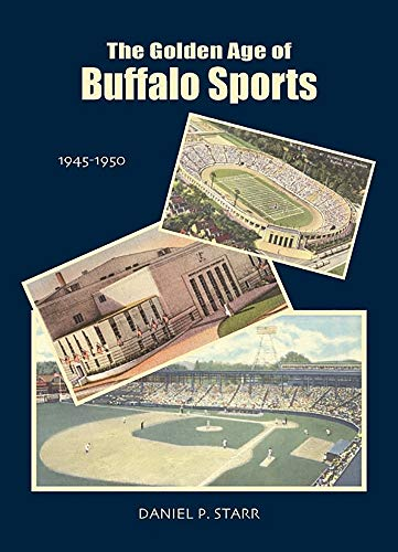 The Golden Age of Buffalo Sports [Paperback] by Daniel P. Starr: Daniel P. Starr