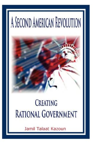 A Second American Revolution: Creating Rational Government: Jamil Talaat Kazoun