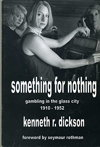 Something for Nothing: Gambling in the Glass City 1910 - 1952 (0978858859) by Kenneth R. Dicikson