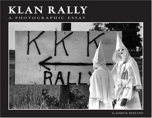 Klan Rally: A Photographic Essay: Holland, James R.