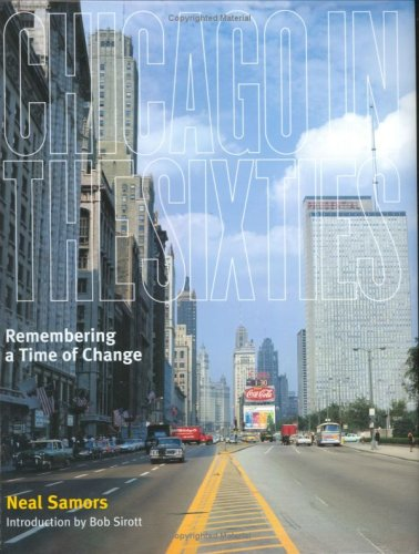Chicago in the Sixties: Remembering a Time of Change: Samors, Neal