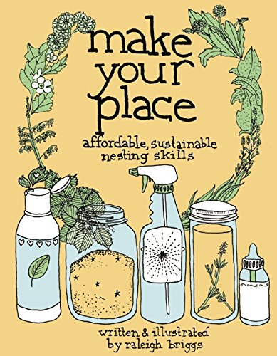 9780978866563: Make Your Place: Affordable, Sustainable Nesting Skills