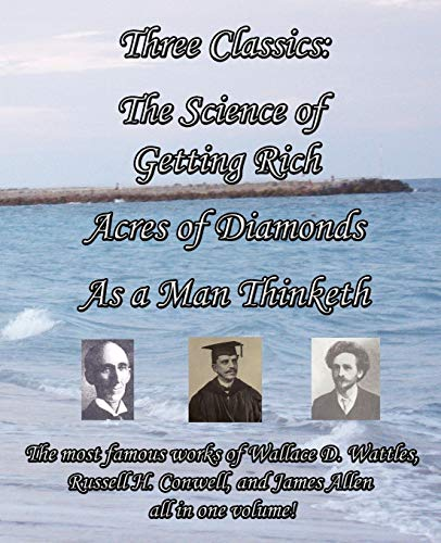 Three Classics: The Science of Getting Rich,: Wattles, Wallace D.;