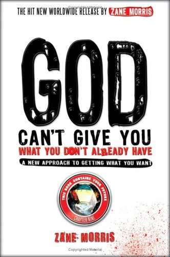9780978870508: God Can't Give You What You Don't Already Have - A New Approach To Getting What You Want