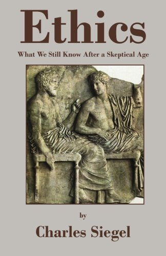 Ethics: What We Still Know After a Skeptical Age (0978872835) by Charles Siegel