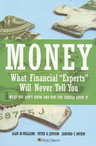 "Money: What Financial ""Experts"" Will Never Tell You: Williams, Alan M., Jeppson, Peter R...."