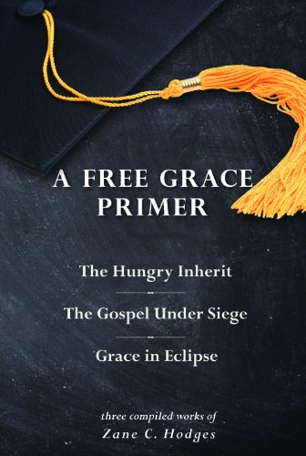 A Free Grace Primer (097887739X) by Zane C. Hodges