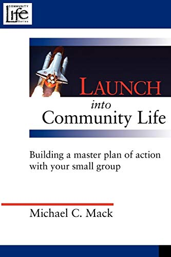 9780978877958: Launch into Community Life: Building a master plan of action with your small group to eliminate leader burnout and increase member participation.