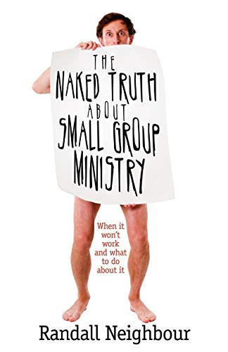 9780978877965: The Naked Truth About Small Group Ministry: When it won't work and what to do about it. A practical guide for pastors, church leaders, and cell group or small group leaders