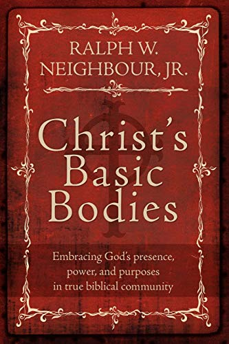 9780978877989: Christ's Basic Bodies: Embracing God's Presence, Power, and Purposes in Holistic Small Group Life, Cell Groups, Home Groups, Life Groups, and Biblical Communities