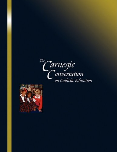 The Carnegie Conversation on Catholic Education: Carnegie Foundation for