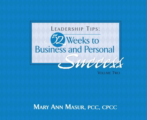 Leadership Tips: 52 Weeks to Business and Personal Success, Vol 2: Mary Ann Masur PCC CPCC