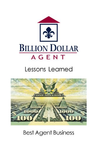 Billion Dollar Agent - Lessons Learned: Success Secrets of Top Real Estate Agents: Best Agent ...