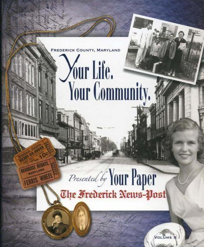 9780978887216: Your Life. Your Community. Volume II 1800s-1965 Frederick County, Maryland (Your Life. Your Community., Volume II)