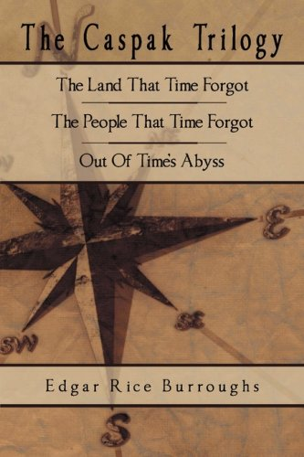 9780978891459: The Caspak Trilogy: The Land That Time Forgot, The People That Time Forgot, Out Of Time's Abyss