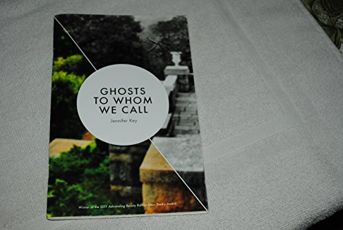 Ghosts to Whom we Call (Poetry): Jennifer Key