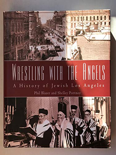 Wrestling with the angels : a history of Jewish Los Angeles: Phil Blazer; Shelley Portnoy