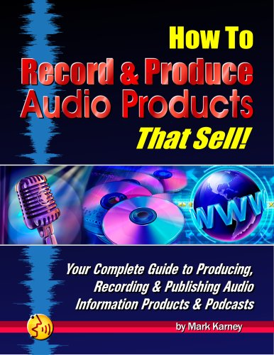 How To Record & Produce Audio Products That Sell: Mark Karney