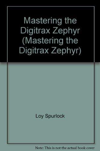 9780978897604: Mastering the Digitrax Zephyr (Mastering the Digitrax Zephyr)