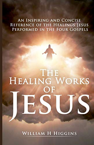 9780978900212: The Healing Works of Jesus: An Inspiring and Concise Reference of the Healings Jesus Performed in the Four Gospels