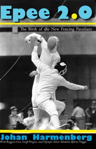 Epee 2.0: The Birth Of The New Fencing Paradigm: Johan Harmenberg