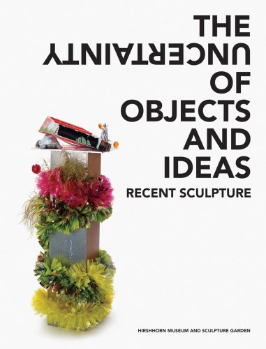 9780978906306: The Uncertainty of Objects and Ideas: Recent Sculpture