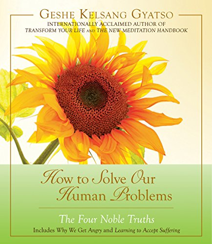 How to Solve Our Human Problems: The Four Noble Truths: Gyatso, Geshe Kelsang